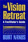 The Vision Retreat: A Facilitator's Guide