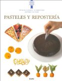 Pasteles Y Reposteria / Cakes and Pastries: Tecnicas y recetas de la escuela de concina mas famosa del mundo / Techniques and Recipes from the Most Famous Cooking School in the World