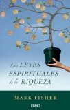 Las leyes espirituales de la riqueza/ The Spiritual Principles of Wealth Followed by the Golden Lever