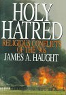 Holy Hatred: Religious Conflicts of the '90s