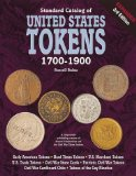 Standard Catalog of United States Tokens 1700-1900: One Comprehensive Catalog in Which May Be Found All These References, Early American Tokens