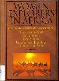 Women Explorers in Africa: Christina Dodwell, Delia Akeley, Mary Kingsley, Florence Von Sass-Baker, Alexandrine Tinne
