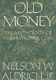 Old Money: The Mythology of America's Upper Class