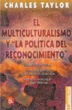 El multiculturalismo y la politica del reconocimiento / Multiculturalism and the Politics of Recognition