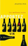 Apportez Votre Vin: Les Meilleurs Restos a Montreal 2010-2011