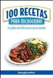 100 recetas para microondas / 100 Microwave Recipes: Los platos mas deliciosos en pocos minutos / The Most Delicious Dishes in Minutes