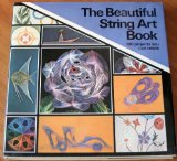 The Beautiful String Art Book: 100 Projects You Can Create