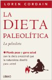 La dieta paleolitica / The Paleo Diet: La paleodieta: Pierda peso y gane salud con la dieta ancestral que la naturaleza diseno para usted / Lose Weight and Get Healthy by Eating the Food you Were Designed to Eat