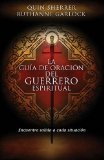 La guia de Oracion del Guerrero Espiritual / The Spiritual Warrior's Prayer Guide