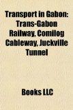 Transport in Gabon: Trans-gabon Railway, Comilog Cableway, Sahou ...