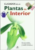 Cuidados de las plantas de interior/ The Care of Indoor Plants: Una guia completa de consejos practicos y cuidados de las plantas / A complete guide to practical advise and care of plants