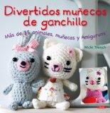 Divertidos munecos de ganchillo / Super-Cute Crochet: Mas de 35 animales, munecas y amigurumi / Over 35 Adorable Animals and Friends to Make