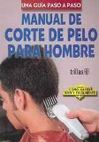Manual De Corte De Pelo Para Hombre / Manual of Hair Cutting for Men: Una Guia Paso A Paso / A Step-by-Step Guide