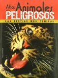 Atlas de los animales peligrosos / The Atlas of dangerous animals: Las bestias ms temidas / The most feared animals