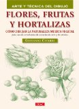 Flores, frutas y hortalizas / Flowers, Fruits and Vegetables: Como dibujar la naturaleza muerta vegetal para uso de estudiantes de escuelas de arte y de artistas / How to draw still life vegetable for use by students of art schools and artists