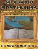 Silabario Monterrosa / Syllabary Monterrosa: Desarrollo del proceso de lectoescritura, Letra de molde / Literacy Development Process, Print Letter