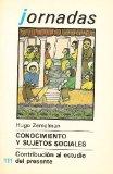 Conocimiento Y Sujetos Sociales: Contribucion Al Estudio Del Presente