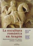 La Escultura Romanica En Aragon: Representaciones De Santos, Artistas Y Mecenas