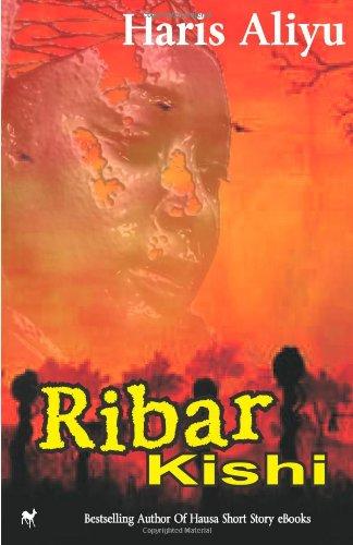 Ribar Kishi: Hausa Novel by Mr Haris Aliyu: ISBN 9781495418747